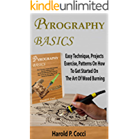 Image for PYROGRAPHY BASICS: Easy Technique, Projects With Illustrated Exercise, Patterns For Beginners On The Art Of Wood Burning With A Guide On How To Use The Tools, With Tip On Layering And Texture To