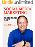 Social Media Marketing Workbook: 2017 Edition - How to Use Social Media for Business