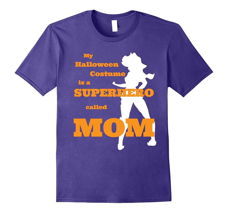 My Halloween Costume Is A Superhero Called Mom T-Shirt-FL