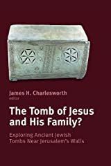 The Tomb of Jesus and His Family?: Exploring Ancient Jewish Tombs Near Jerusalem's Walls Paperback