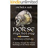 Norse Mythology: To the Gates of Valhalla - A Journey Through the Twisted Mythology of the Norse Peoples