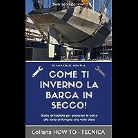COME TI INVERNO LA BARCA IN SECCO!: Guida dettagliata per preparare la barca alla sosta prolungata una volta alata (HOW TO - TECNICA)