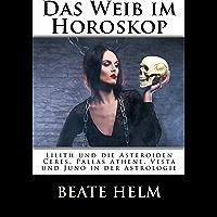 Das Weib im Horoskop - Lilith und die Asteroiden Ceres, Pallas, Vesta und Juno in der Astrologie (German Edition)