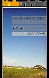 Incomplete Works: A Novel