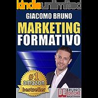 MARKETING FORMATIVO. Il Nuovo Sistema di Marketing Diretto per Acquisire Clienti, Alzare i Profitti e Aumentare le Vendite: Dal web marketing online al marketing digitale e all'automation.