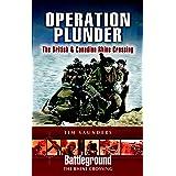 Operation Plunder: The British & Canadian Rhine Crossing (Battleground The Rhine Crossing)