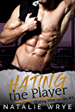 Hating The Player (Hating Him series Book 3)