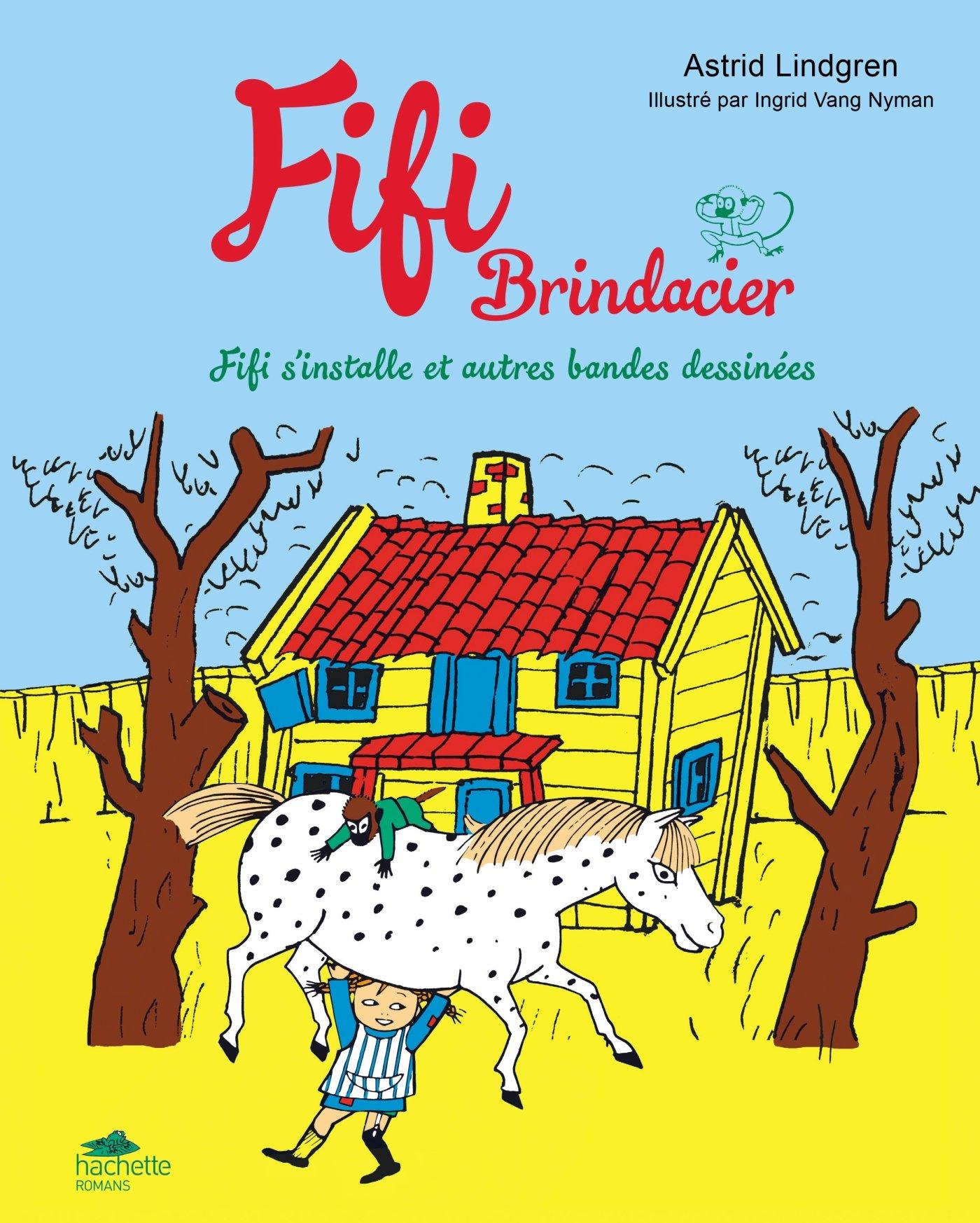 FIFI - BD 1 - Fifi s'installe et autres bandes dessinées Album – 7 octobre 2015 Astrid Lindgren Ingrid Vang Nyman Alain Gnaedig Hachette Romans