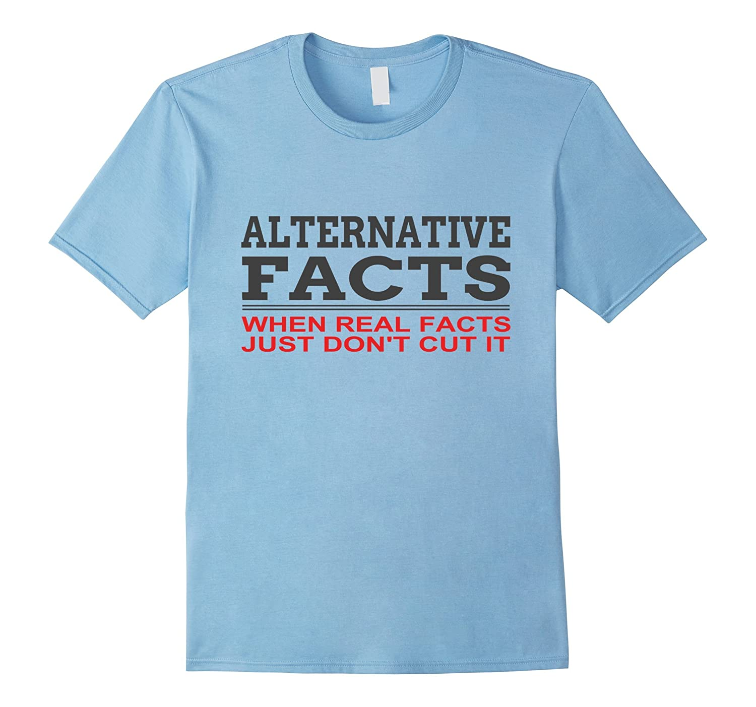 Alternative Facts When Real Facts Dont Cut It T-shirt-CD