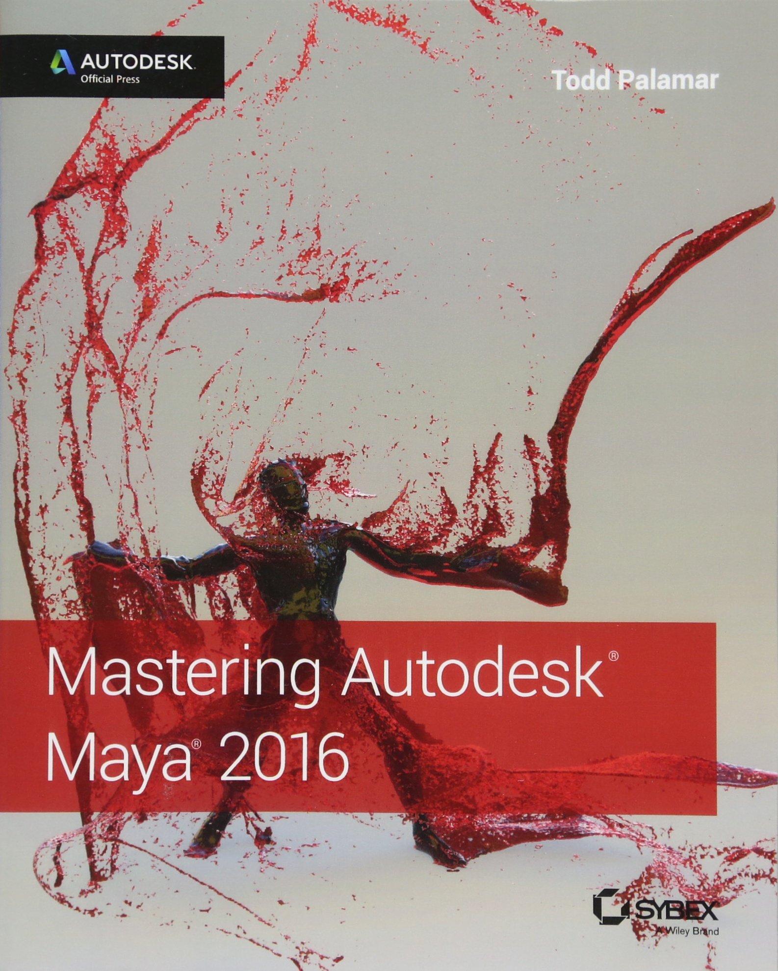 Mastering Autodesk Maya 2016: Autodesk Official Press: Todd