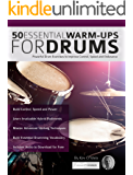 50 Essential Warm-ups for Drums: Drum Exercises for Improving Control, Speed and Endurance (Learn to Play Drums)