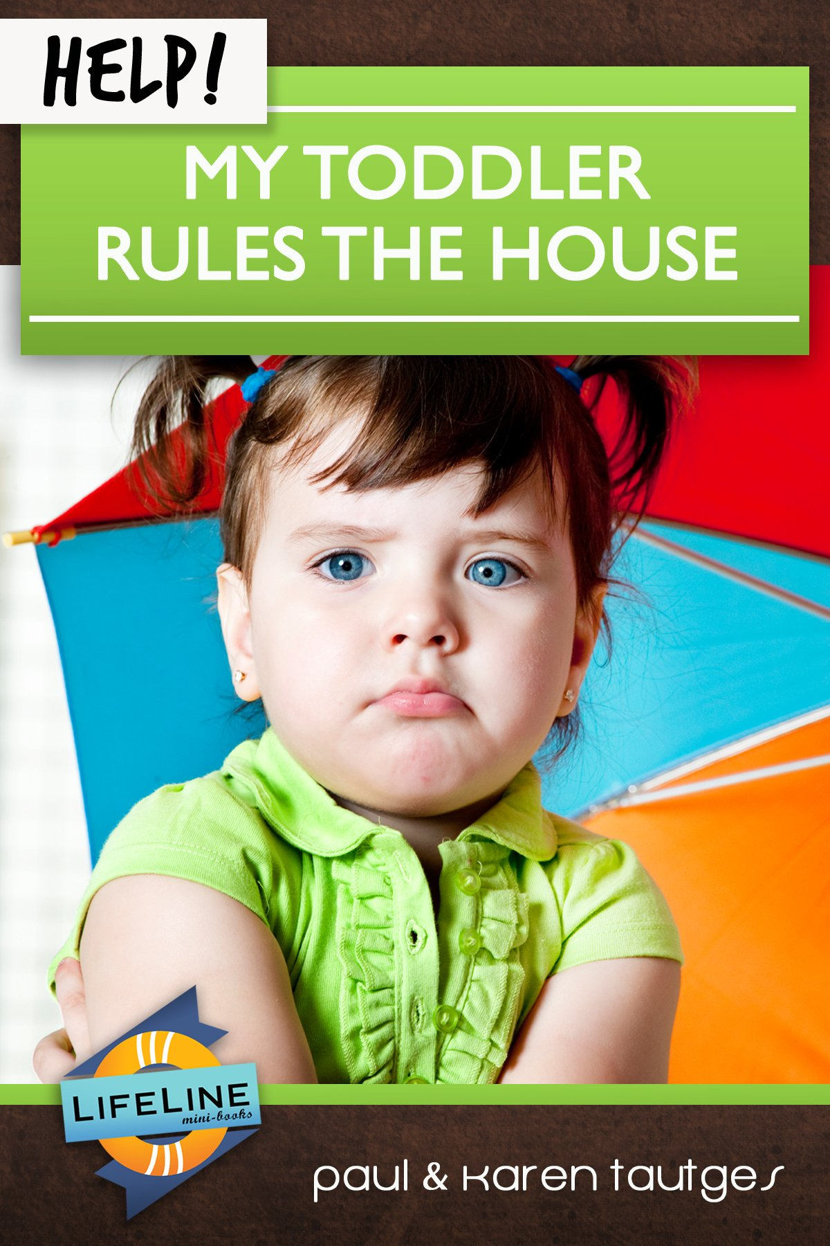 Help! My Toddler Rules the House (Life-Line Mini-Book)