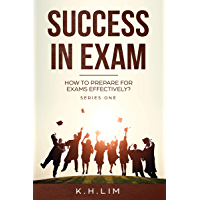 Success in Exam: How to Prepare For Exams Effectively ? (Success in Exam ! Book 1) (English Edition)