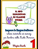 Il mio quaderno di classe prima: imparo la lingua italiana: schede didattiche ed esercizi per bambini della Scuola Primaria (I quaderni di italiano Vol. 1)