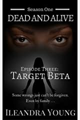 Target Beta: Episode Three (Dead And Alive, Season One Book 3) Kindle Edition