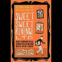 Sweet Sweet Revenge Ltd.: The latest hilarious feel-good fiction from the internationally bestselling Jonas Jonasson and…