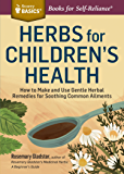 Herbs for Children's Health: How to Make and Use Gentle Herbal Remedies for Soothing Common Ailments. A Storey BASICS Title: How to Make and Use Gentle ... Common Ailments. A Storey BASICS Title