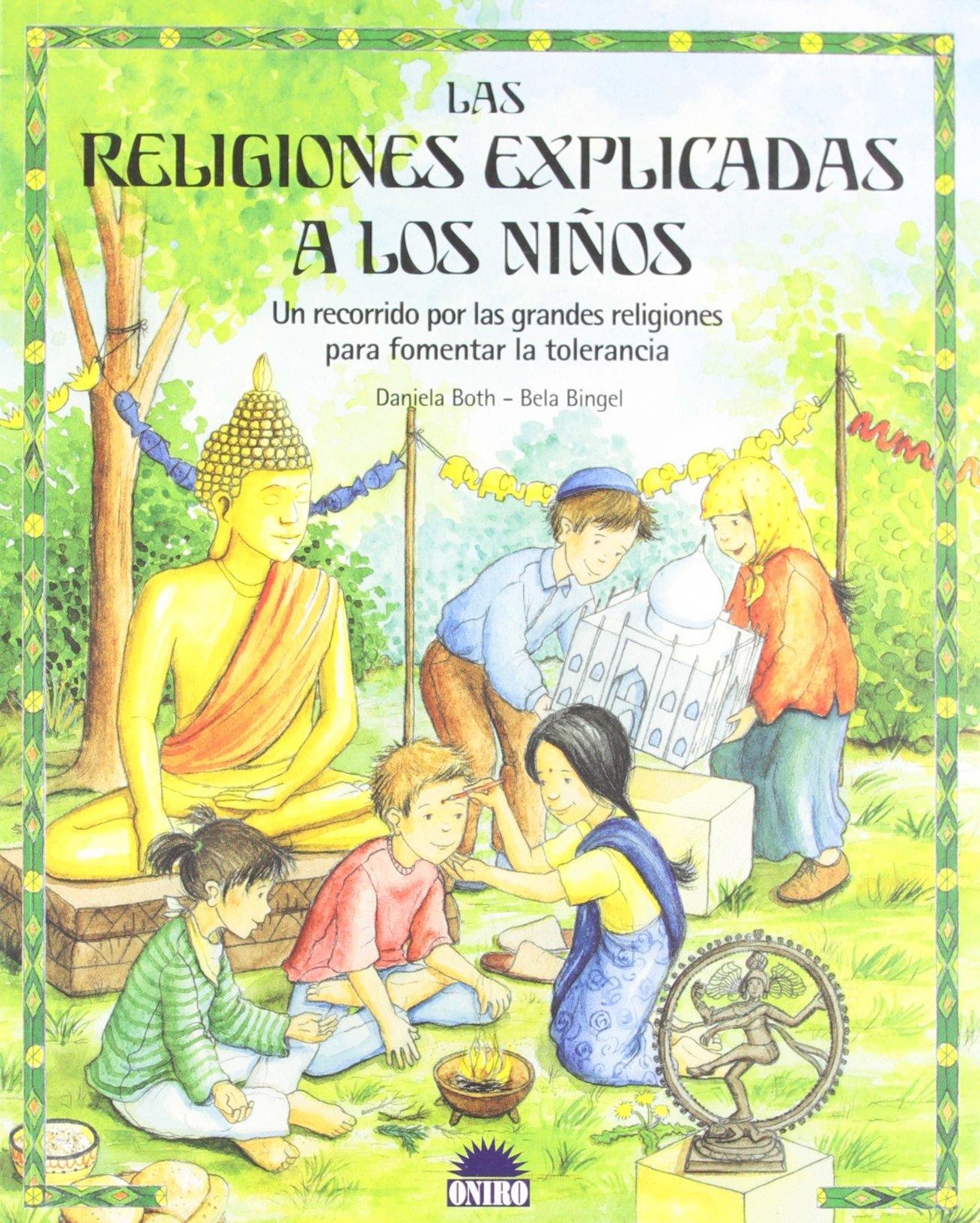 Las religiones explicadas a los niños: Un recorrido por las grandes religiones para fomentar la tolerancia ONIRO - CRECER JUGANDO: Amazon.es: Bingel, B., Both, Daniela: Libros