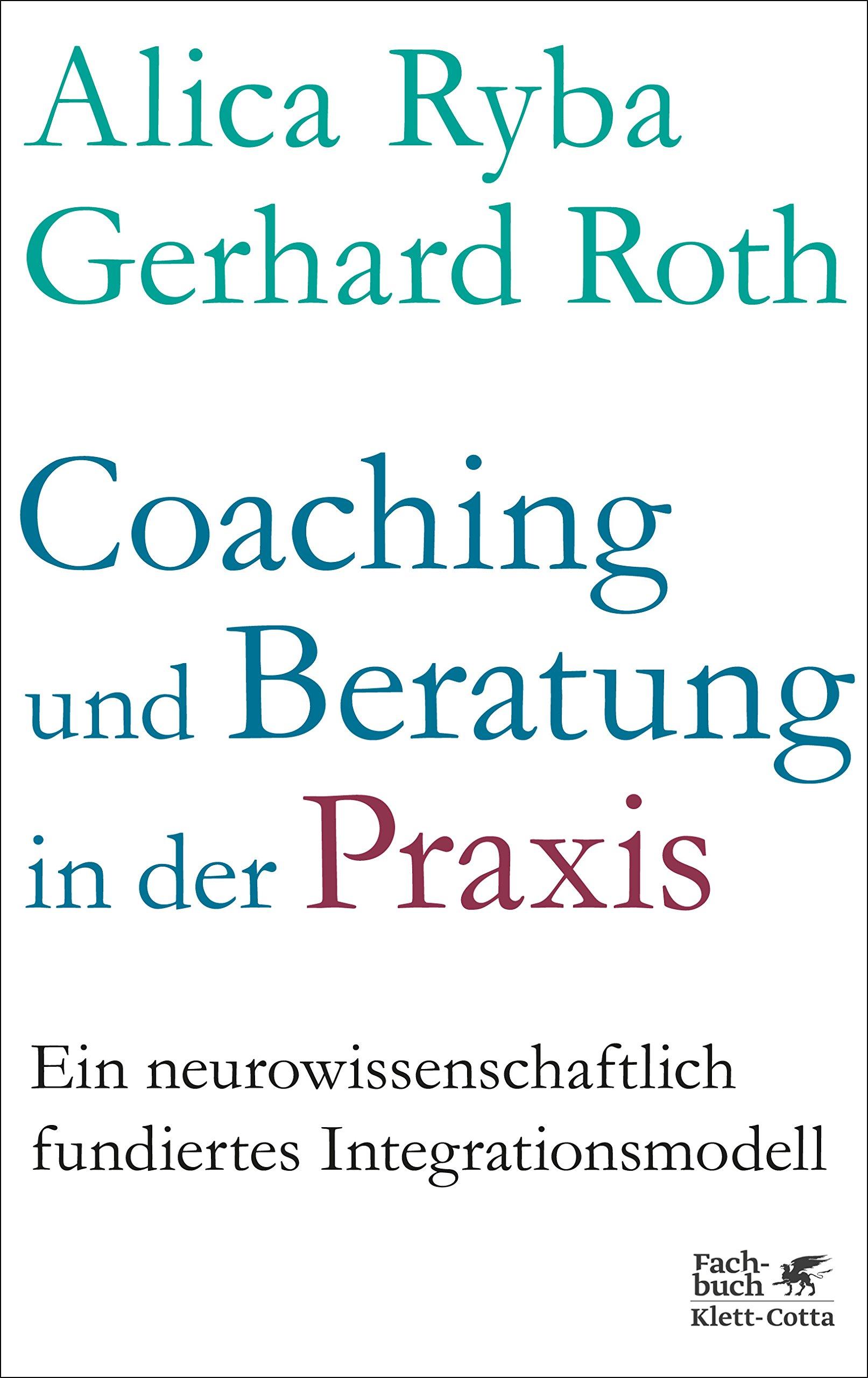 Coaching und Beratung in der Praxis: Ein neurowissenschaftlich fundiertes Integrationsmodell Taschenbuch – 31. Januar 2019 Alica Ryba Gerhard Roth Klett-Cotta 3608962158