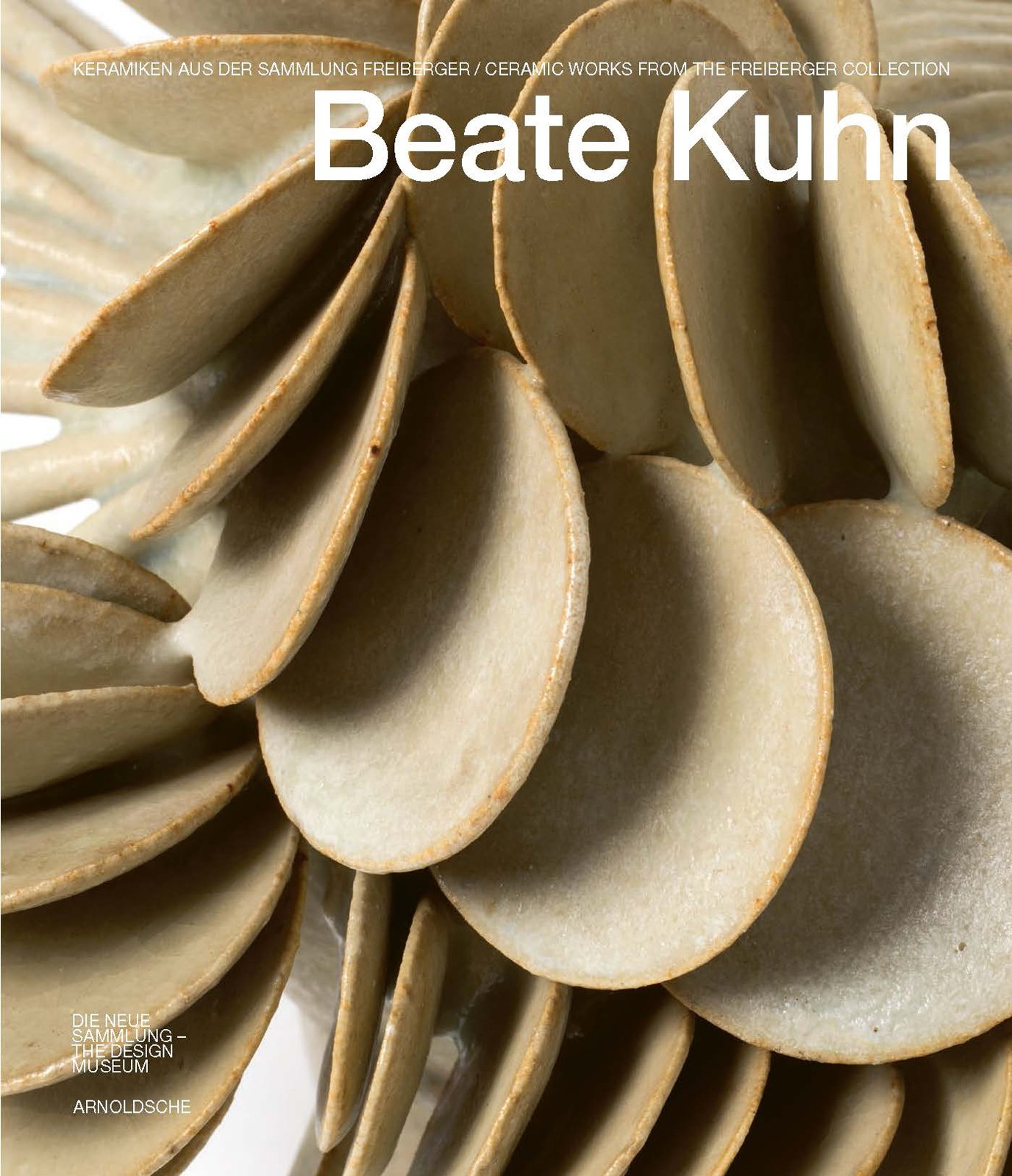 Beate Kuhn: Ceramic Works from the Freiberger Collection (English and German Edition)