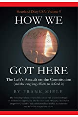 How We Got Here: The Left's Assault on the Constitution (Heartland Diary USA Book 5) Kindle Edition