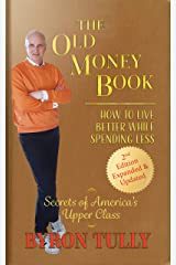 The Old Money Book 2nd Edition - Expanded and Updated: How To Live Better While Spending Less - Secrets of America's Upper Class Kindle Edition