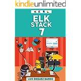 ELK STACK 7 - Aprende desde 0 a utilizar el Elastic Stack (Elasticsearch + Logstash + Kibana + Beats + X-PACK): Aprende las b