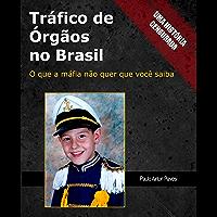 Trafico de Orgaos no Brasil: O que a máfia não quer que você saiba (Tráfico de Órgãos no Brasil Livro 1)