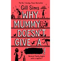 Why Mummy Doesn't Give a …!: The Sunday Times Number One Bestselling Author