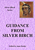 The Guidance of Silver Birch: Teachings from Silver Birch (Silver Birch Series)