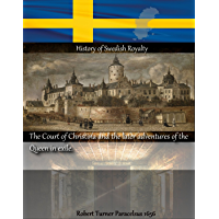 The court of Christina of Sweden and the later adventures of the Queen in exile (History of Swedish Royalty)