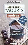 Mes petits yaourts maison: 100 recettes faciles et gourmandes (avec ou sans yaourtière) (INRATABLES)