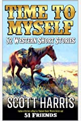 Time To Myself: 52 Western Short Stories: Western Adventures From Scott Harris And Fifty One Friends Kindle Edition