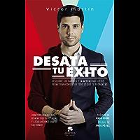 Desata tu éxito: Descubre los hábitos y la mentalidad que te permitirán conseguir todo lo que te propongas (Spanish Edition)