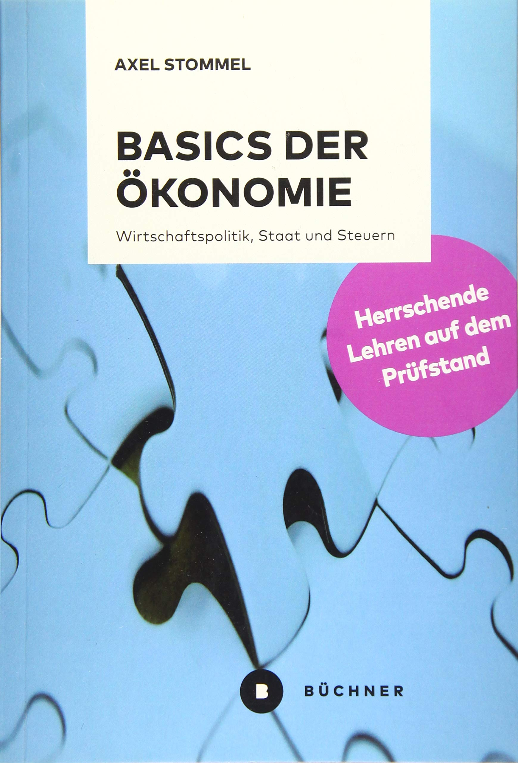 Basics Der Ökonomie  Herrschende Lehren Auf Dem Prüfstand. Wirtschaftspolitik Staat Und Steuern