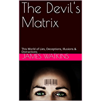 The Devil's Matrix: This World of Lies, Deceptions, Illusions & Distractions (English Edition)
