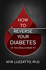 HOW TO REVERSE YOUR DIABETES (If You Really Mean It) Kindle Edition