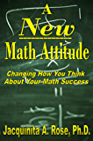 A New Math Attitude (Changing How You Think About Your Math Success) (Strategies For Your Math Success Book 1)