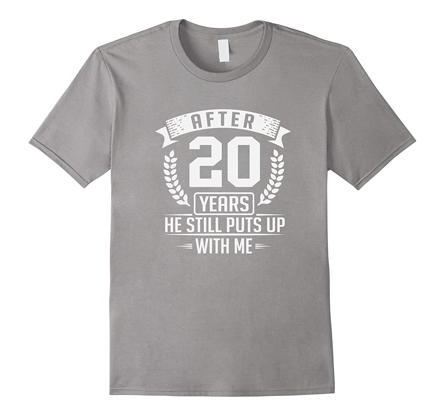 After 20 Years She Still Puts Up With Me Anniversary T-Shirt-PL