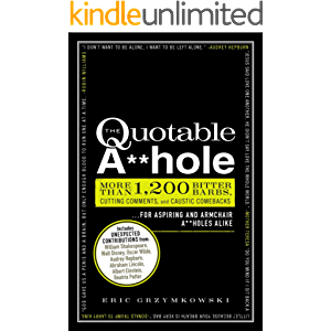The Quotable A**hole: More than 1,200 Bitter Barbs, Cutting Comments, and Caustic Comebacks for Aspiring and Armchair A…