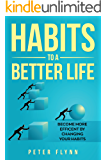 Habits To A Better Life: Become More efficient by changing your Habits