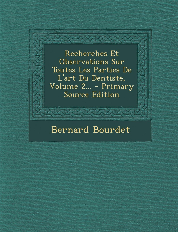 Recherches Et Observations Sur Toutes Les Parties De L'art Du Dentiste, Volume 2... - Primary Source Edition (French Edition) pdf epub