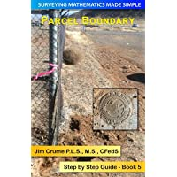 Parcel Boundary: Step by Step Guide (Surveying Mathematics Made Simple) (Volume 5)
