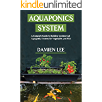 Aquaponics System : A Complete Guide to Building Commercial Aquaponic Systems for Vegetables and Fish