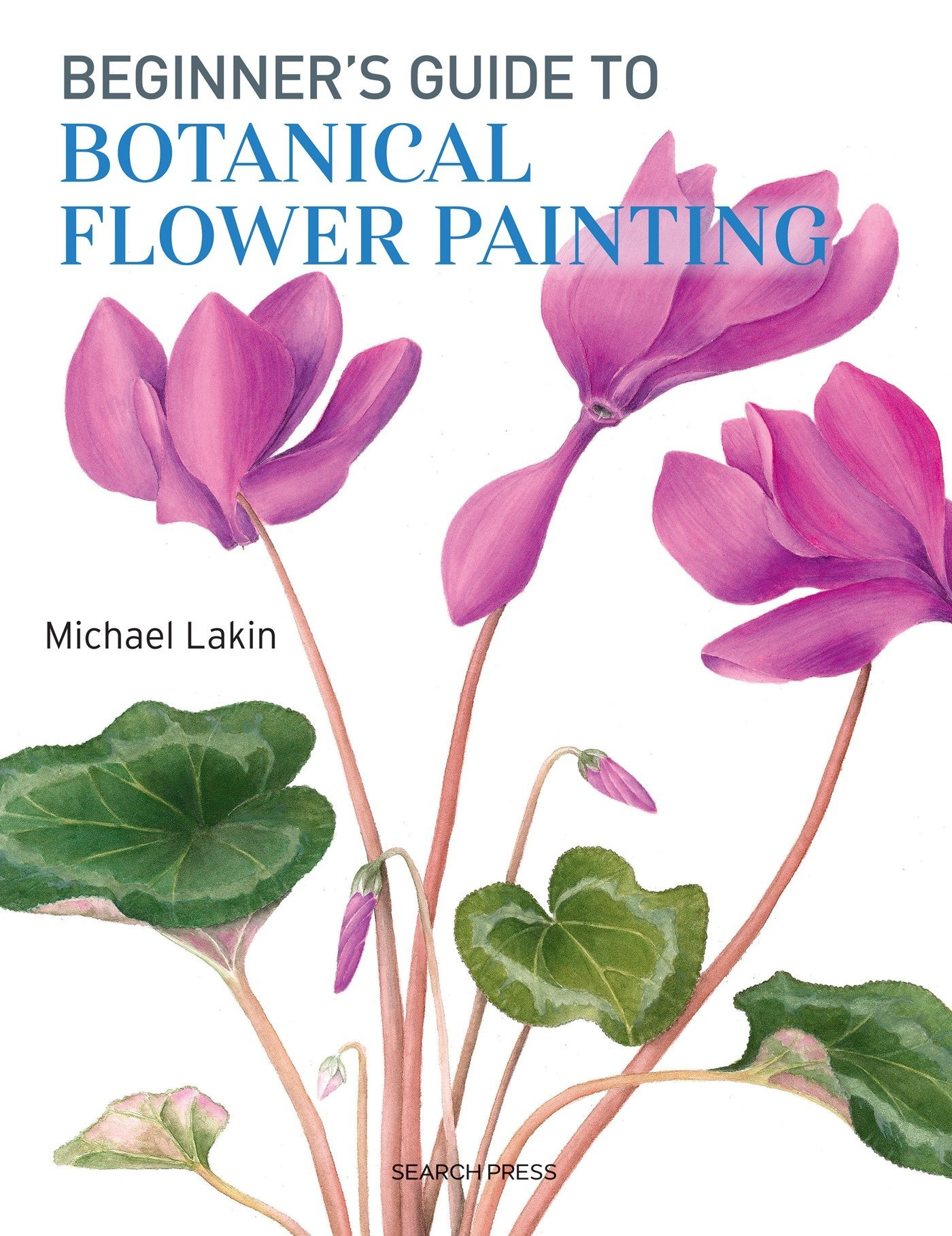 Beginners guide to botanical flower painting michael lakin beginners guide to botanical flower painting michael lakin 9781782213109 amazon books izmirmasajfo