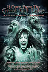 It Came from the Great Salt Lake: A Collection of Utah Horror Kindle Edition