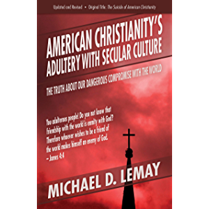 American Christianity's Adultery with Secular Culture: The Truth about Our Dangerous Compromise with the World