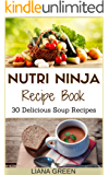 Nutri Ninja Recipe Book: 30 Delicious Soup Recipes (Nutri Ninja Recipes Book 2)