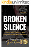 Broken Silence : Living with Passion and Purpose after Sexual Abuse, A Dancer's Story