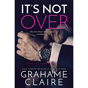 It's Not Over: A Second-Chance Romance Novel (Paths To Love Book 1)